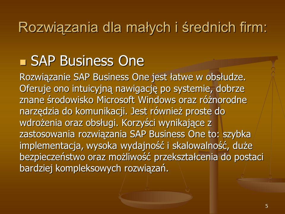 5 Rozwiązania dla małych i średnich firm: SAP Business One SAP Business One Rozwiązanie SAP Business One jest łatwe w obsłudze. Oferuje ono intuicyjną