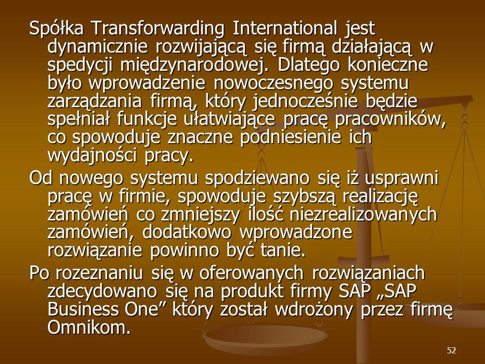 52 Spółka Transforwarding International jest dynamicznie rozwijającą się firmą działającą w spedycji międzynarodowej. Dlatego konieczne było wprowadze