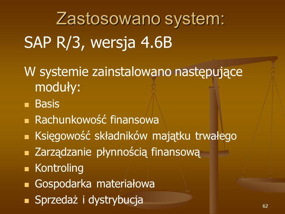 62 Zastosowano system: SAP R/3, wersja 4.6B W systemie zainstalowano następujące moduły: Basis Rachunkowość finansowa Księgowość składników majątku tr