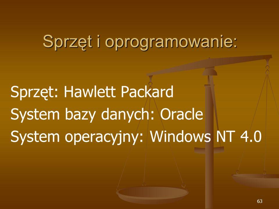63 Sprzęt i oprogramowanie: Sprzęt: Hawlett Packard System bazy danych: Oracle System operacyjny: Windows NT 4.0