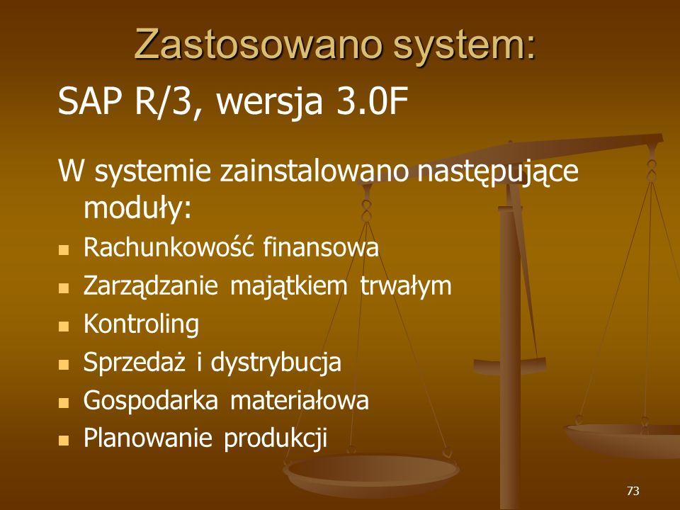 73 Zastosowano system: SAP R/3, wersja 3.0F W systemie zainstalowano następujące moduły: Rachunkowość finansowa Zarządzanie majątkiem trwałym Kontroli