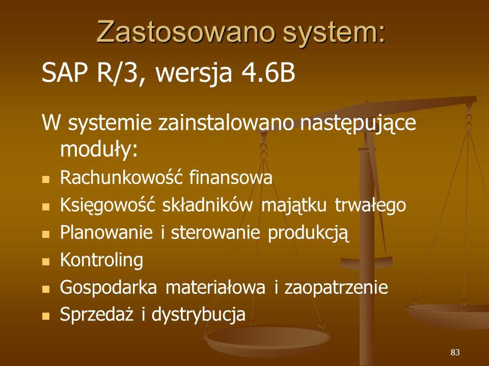 83 Zastosowano system: SAP R/3, wersja 4.6B W systemie zainstalowano następujące moduły: Rachunkowość finansowa Księgowość składników majątku trwałego