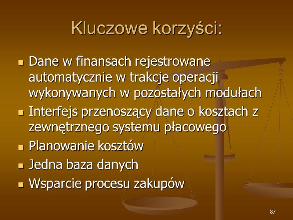 87 Kluczowe korzyści: Dane w finansach rejestrowane automatycznie w trakcje operacji wykonywanych w pozostałych modułach Dane w finansach rejestrowane