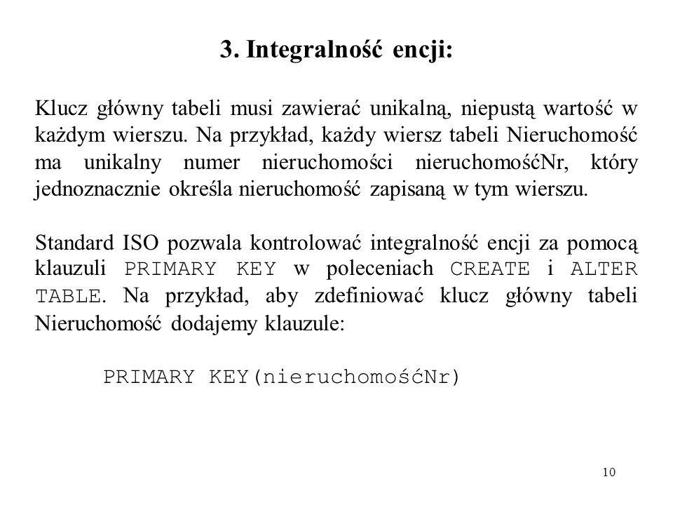 10 3. Integralność encji: Klucz główny tabeli musi zawierać unikalną, niepustą wartość w każdym wierszu. Na przykład, każdy wiersz tabeli Nieruchomość