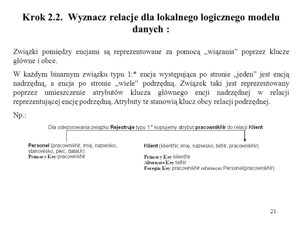 21 Krok 2.2. Wyznacz relacje dla lokalnego logicznego modelu danych : Związki pomiędzy encjami są reprezentowane za pomocą wiązania poprzez klucze głó