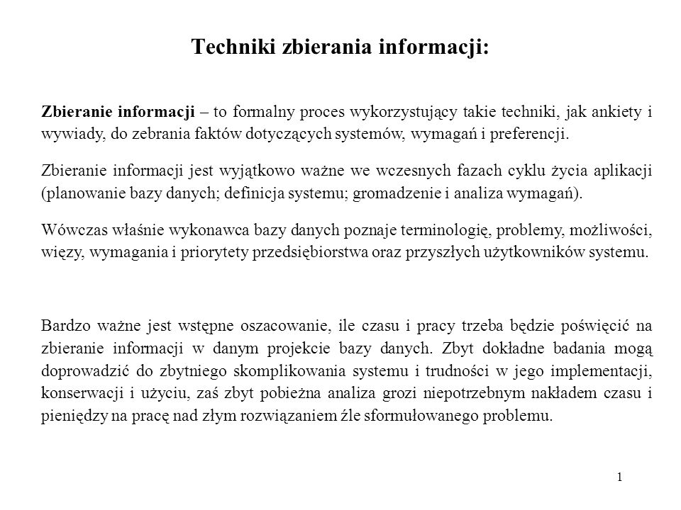 2 Najczęściej używane techniki zbierania informacji: W cyklu życia aplikacji bazy danych wykonawca bazy musi szukać informacji dotyczących bieżącego lub przyszłego systemu.