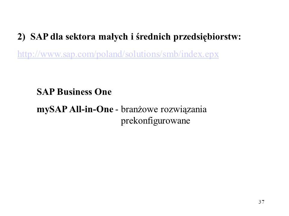 37 2) SAP dla sektora małych i średnich przedsiębiorstw: http://www.sap.com/poland/solutions/smb/index.epx SAP Business One mySAP All-in-One - branżowe rozwiązania prekonfigurowane