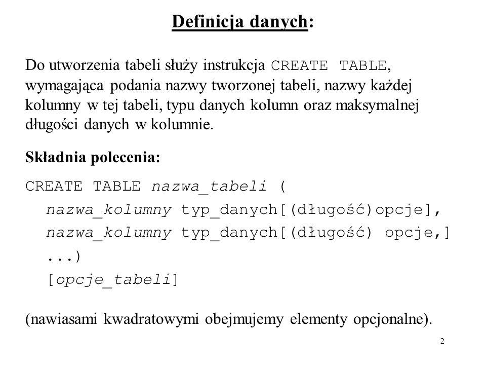 23 Modyfikacja struktury tabel: Strukturę tabel już istniejących (i wypełnionych danymi) można modyfikować, w sensie dodawania lub usuwania kolumn i indeksów, zmiany definicji kolumn, czy wreszcie zmiany nazwy tabeli instrukcją w postaci: ALTER [IGNORE] TABLE nazwa_tabeli operacja1[, operacja2,...] gdzie możliwe operacje modyfikujące to: ADD [COLUMN] definicja_kolumny [FIRST|AFTER nazwa_kolumny] : stworzenie nowej kolumny, według definicji o składni analogicznej jak w instrukcji CREATE TABLE - domyślnie kolumna umieszczana jest jako ostatnia (opcje pozwalają zażądać, by nowa kolumna została stworzona w określonej pozycji - rozszerzenie MySQL).