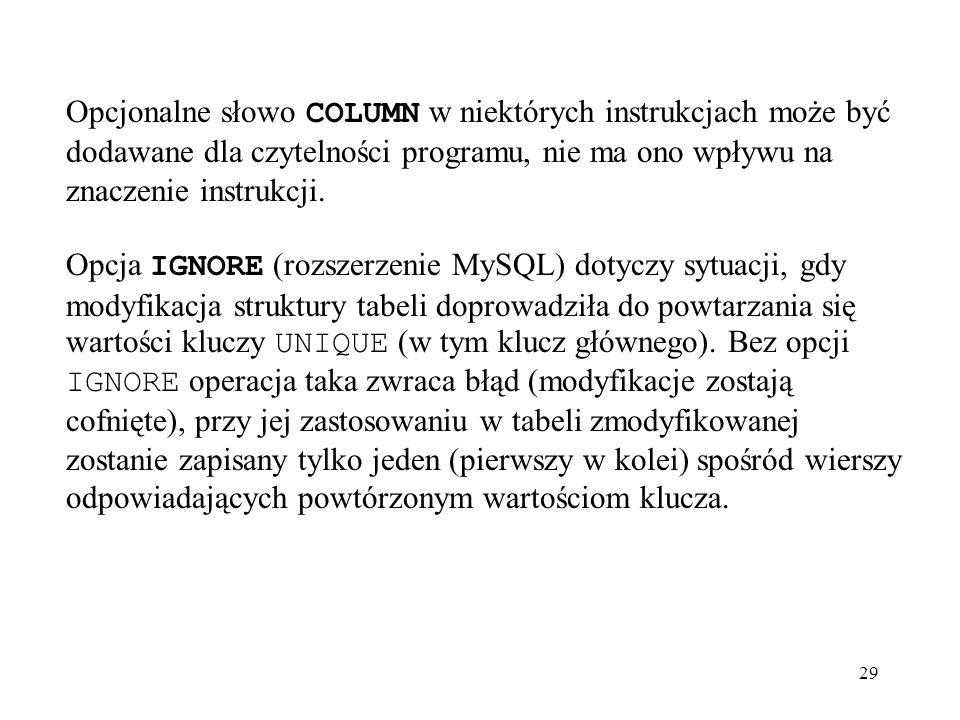 29 Opcjonalne słowo COLUMN w niektórych instrukcjach może być dodawane dla czytelności programu, nie ma ono wpływu na znaczenie instrukcji. Opcja IGNO