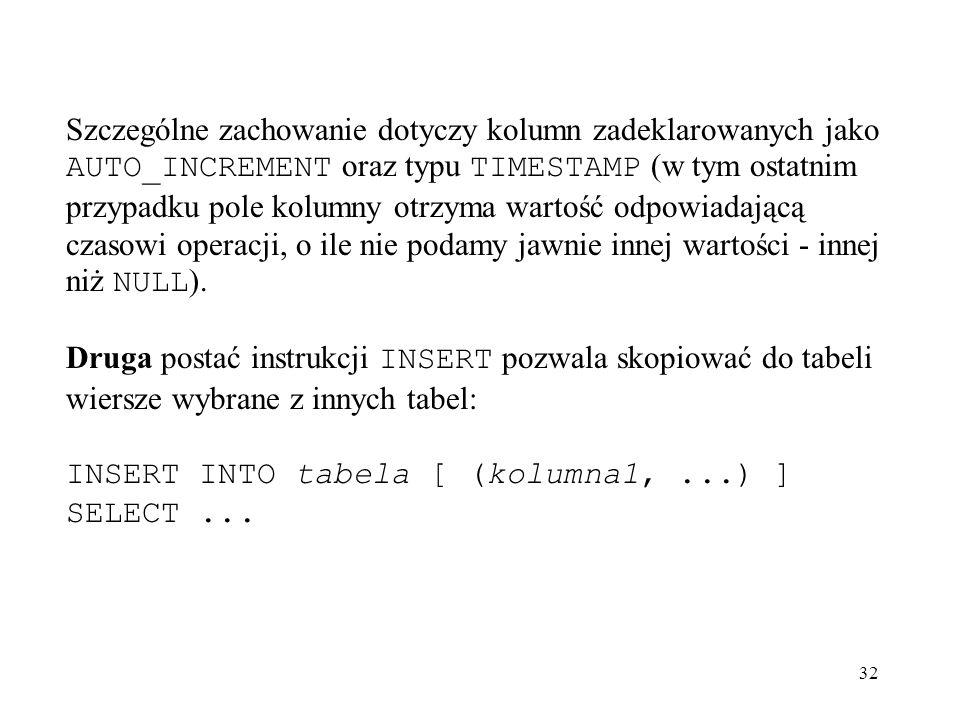 32 Szczególne zachowanie dotyczy kolumn zadeklarowanych jako AUTO_INCREMENT oraz typu TIMESTAMP (w tym ostatnim przypadku pole kolumny otrzyma wartość