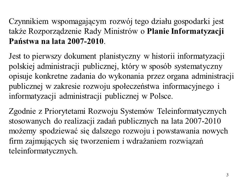 3 Czynnikiem wspomagającym rozwój tego działu gospodarki jest także Rozporządzenie Rady Ministrów o Planie Informatyzacji Państwa na lata 2007-2010. J