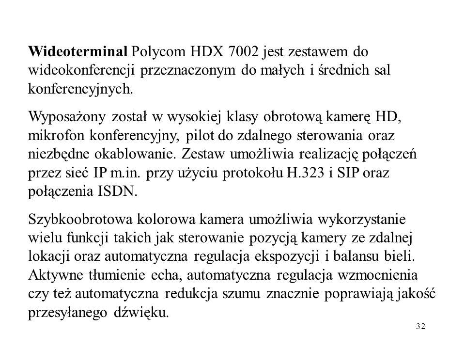 32 Wideoterminal Polycom HDX 7002 jest zestawem do wideokonferencji przeznaczonym do małych i średnich sal konferencyjnych. Wyposażony został w wysoki