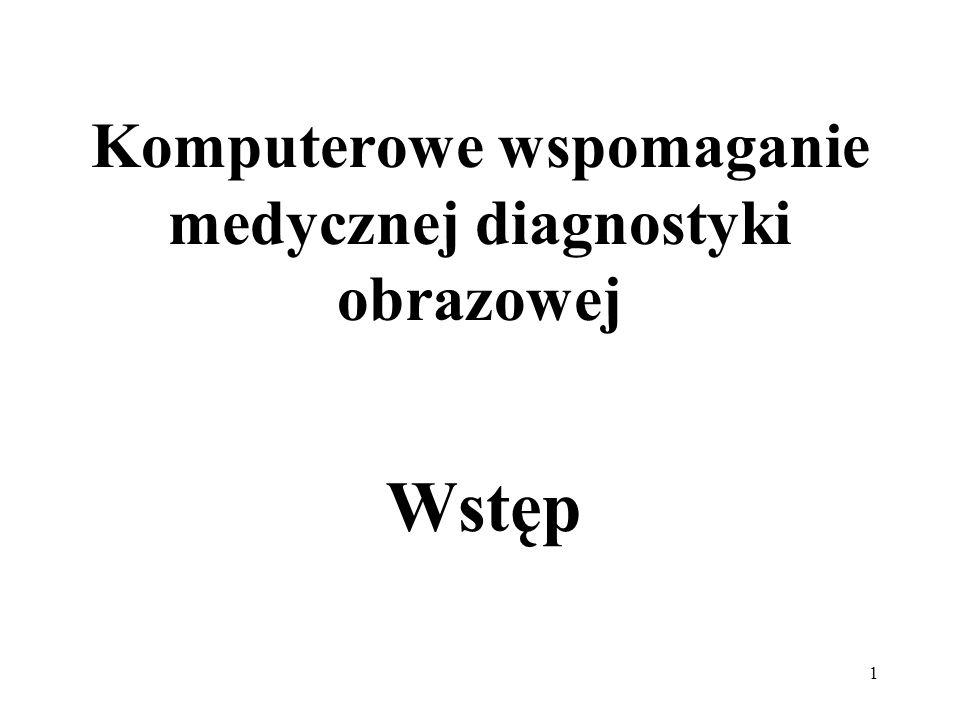 1 Komputerowe wspomaganie medycznej diagnostyki obrazowej Wstęp