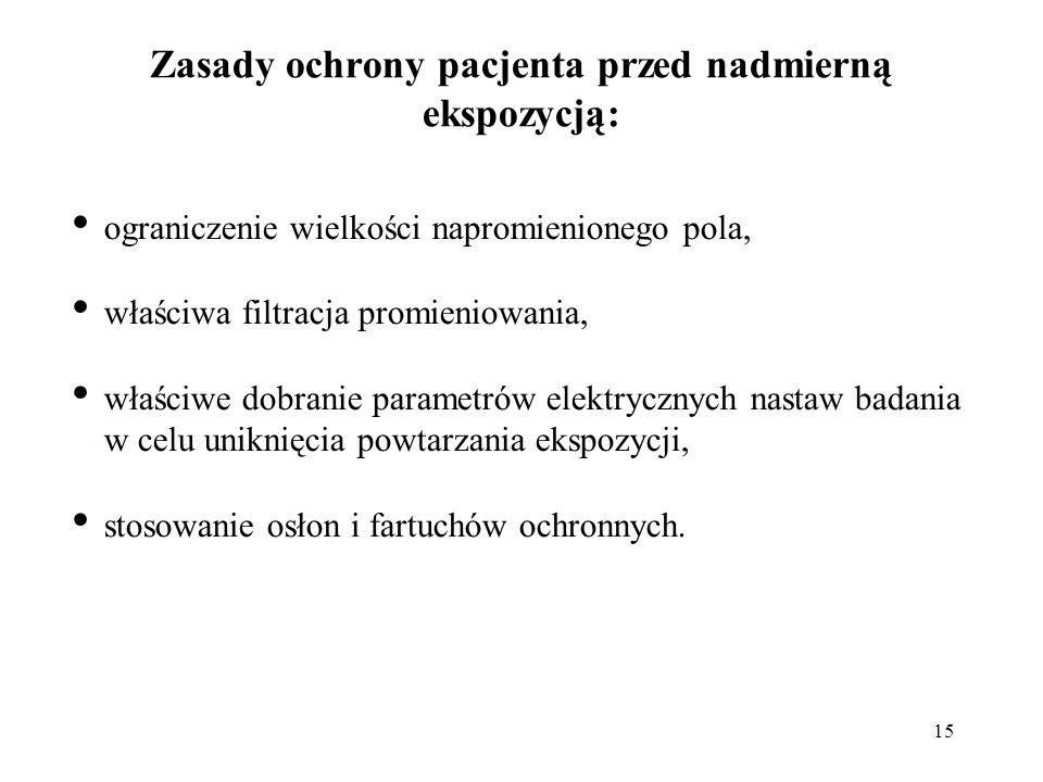 15 Zasady ochrony pacjenta przed nadmierną ekspozycją: ograniczenie wielkości napromienionego pola, właściwa filtracja promieniowania, właściwe dobran