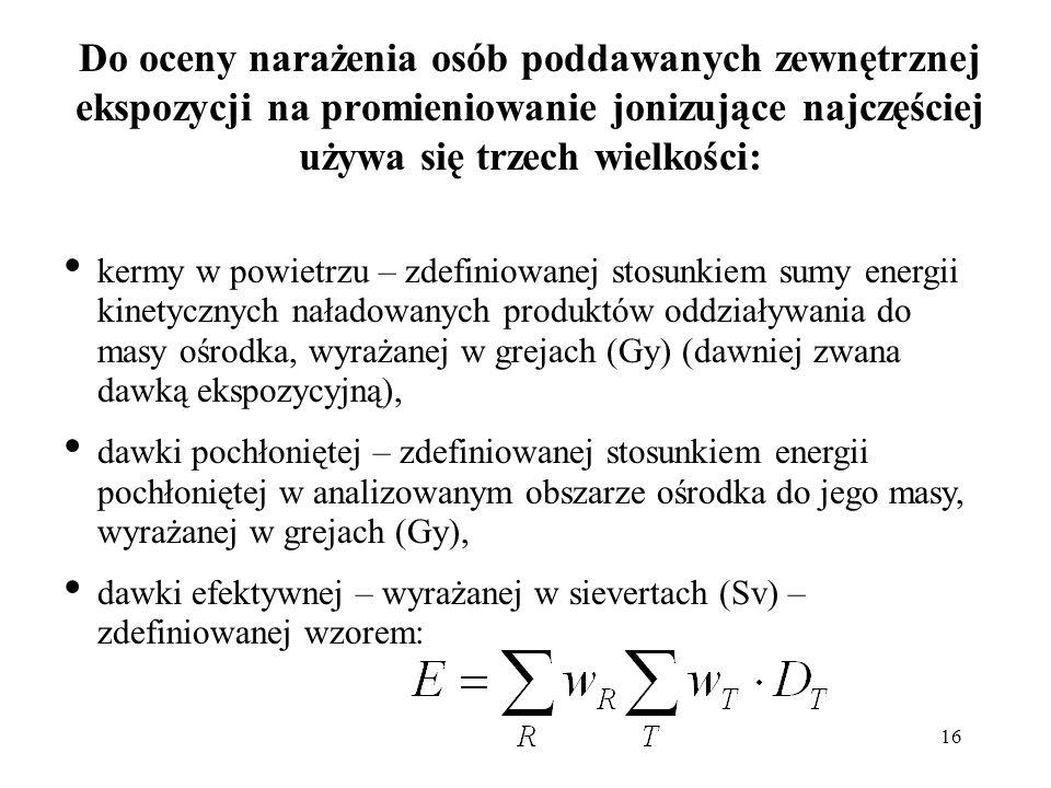16 Do oceny narażenia osób poddawanych zewnętrznej ekspozycji na promieniowanie jonizujące najczęściej używa się trzech wielkości: kermy w powietrzu –