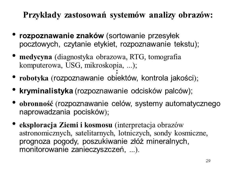 29 Przykłady zastosowań systemów analizy obrazów: rozpoznawanie znaków (sortowanie przesyłek pocztowych, czytanie etykiet, rozpoznawanie tekstu); medy