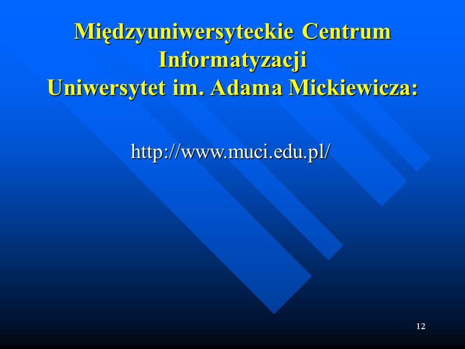 12 Międzyuniwersyteckie Centrum Informatyzacji Uniwersytet im. Adama Mickiewicza: http://www.muci.edu.pl/