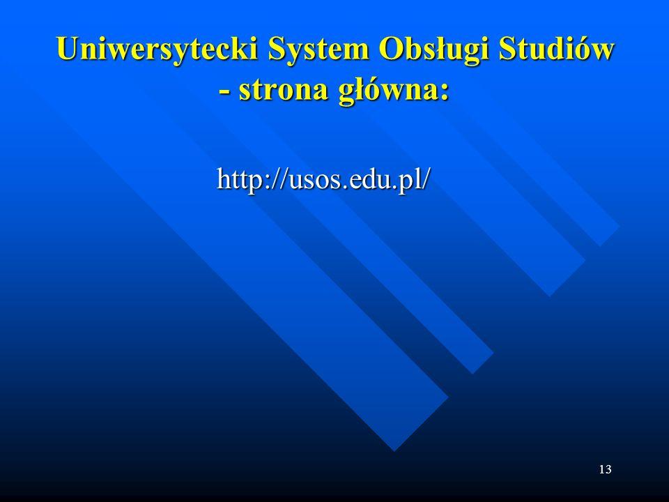 13 Uniwersytecki System Obsługi Studiów - strona główna: http://usos.edu.pl/