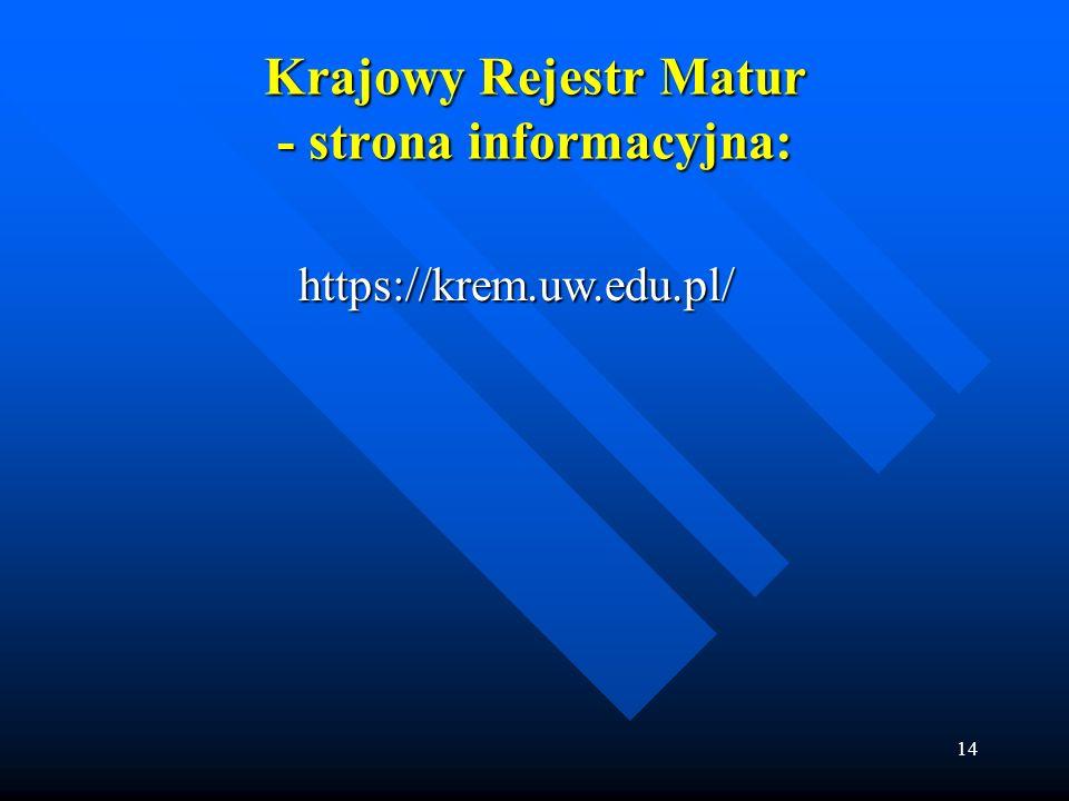 14 Krajowy Rejestr Matur - strona informacyjna: https://krem.uw.edu.pl/
