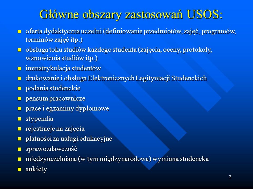 3 USOSweb – serwis zawierający dane oparte na danych zgromadzonych w bazie danych USOS, co w pośredni sposób pozwala studentom i pracownikom na korzystanie z zasobów USOS.