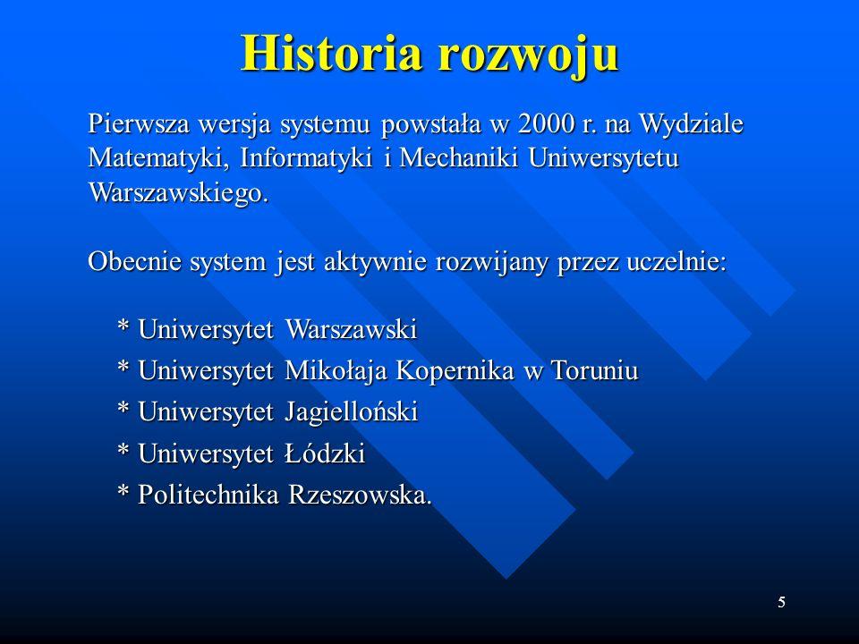 5 Historia rozwoju Pierwsza wersja systemu powstała w 2000 r. na Wydziale Matematyki, Informatyki i Mechaniki Uniwersytetu Warszawskiego. Obecnie syst