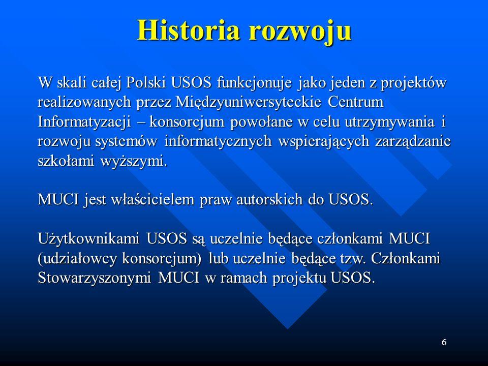 6 Historia rozwoju W skali całej Polski USOS funkcjonuje jako jeden z projektów realizowanych przez Międzyuniwersyteckie Centrum Informatyzacji – kons
