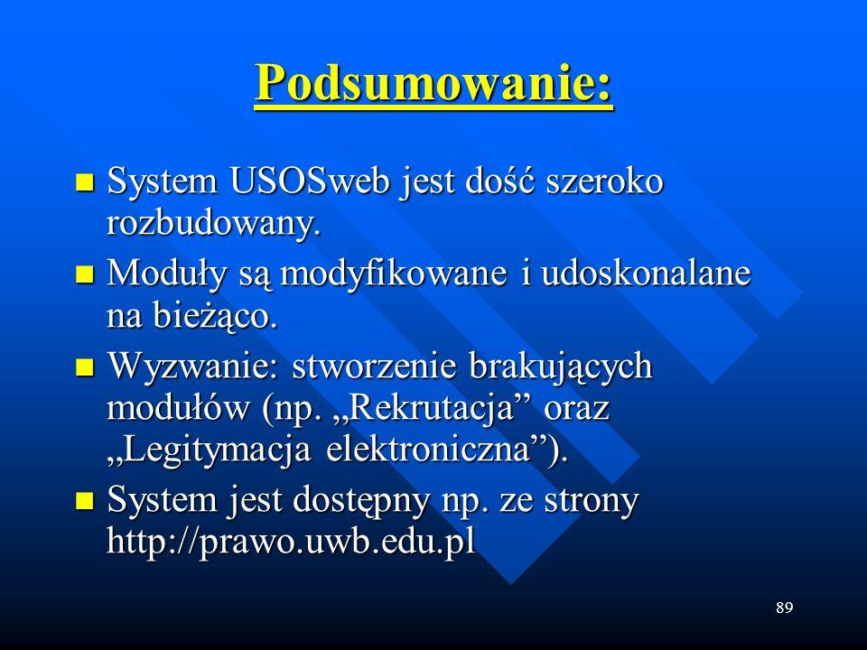 89 System USOSweb jest dość szeroko rozbudowany. System USOSweb jest dość szeroko rozbudowany. Moduły są modyfikowane i udoskonalane na bieżąco. Moduł