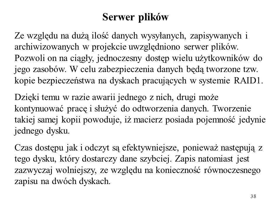 38 Serwer plików Ze względu na dużą ilość danych wysyłanych, zapisywanych i archiwizowanych w projekcie uwzględniono serwer plików. Pozwoli on na ciąg