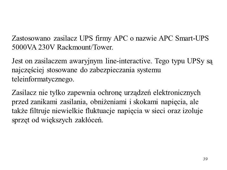 39 Zastosowano zasilacz UPS firmy APC o nazwie APC Smart-UPS 5000VA 230V Rackmount/Tower. Jest on zasilaczem awaryjnym line-interactive. Tego typu UPS