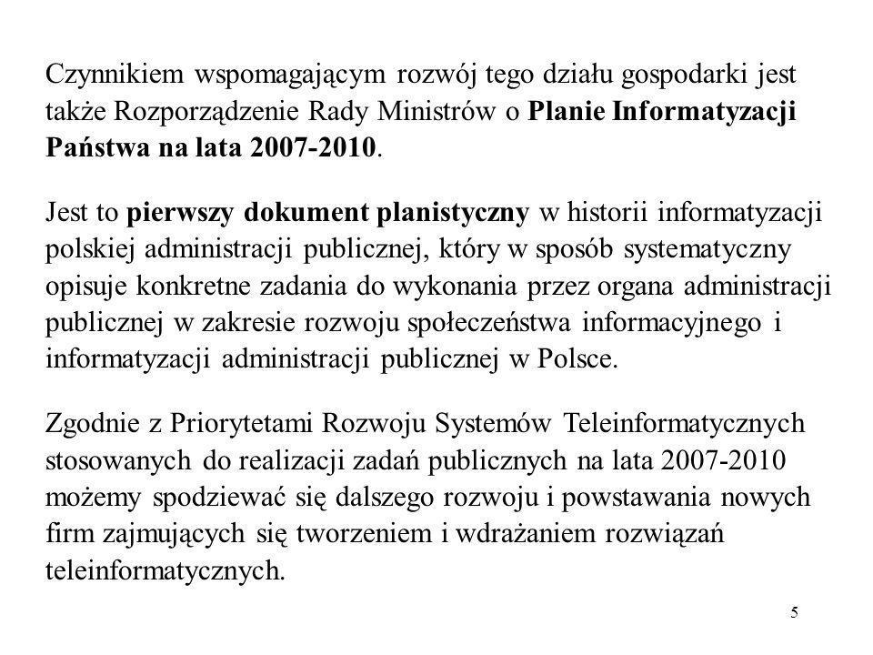 5 Czynnikiem wspomagającym rozwój tego działu gospodarki jest także Rozporządzenie Rady Ministrów o Planie Informatyzacji Państwa na lata 2007-2010. J