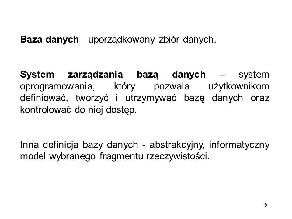 6 Baza danych - uporządkowany zbiór danych. System zarządzania bazą danych – system oprogramowania, który pozwala użytkownikom definiować, tworzyć i u