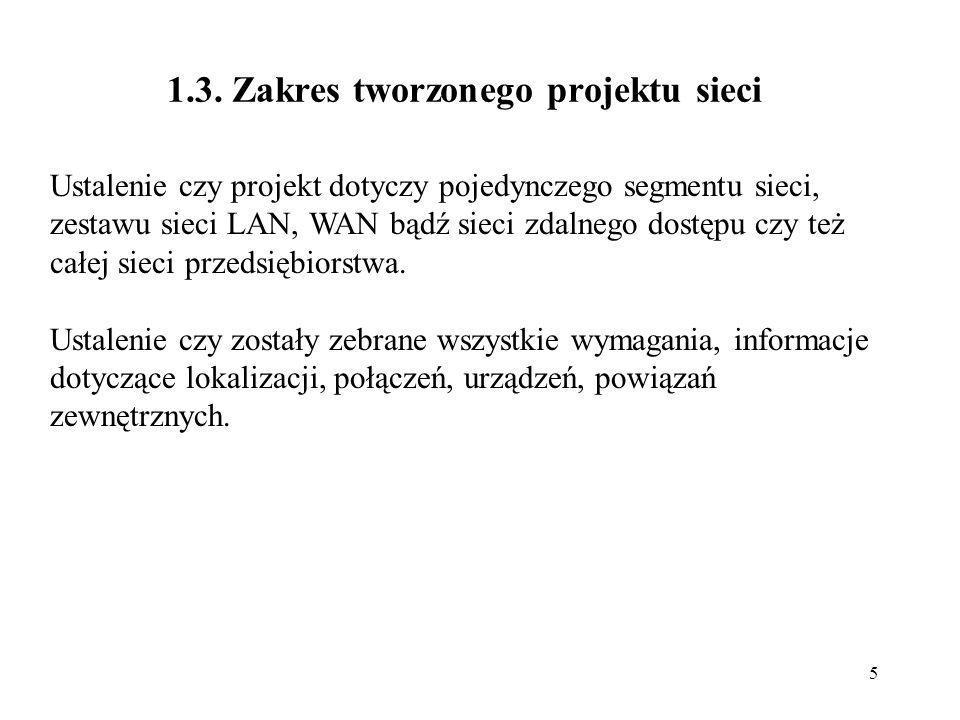 5 1.3. Zakres tworzonego projektu sieci Ustalenie czy projekt dotyczy pojedynczego segmentu sieci, zestawu sieci LAN, WAN bądź sieci zdalnego dostępu