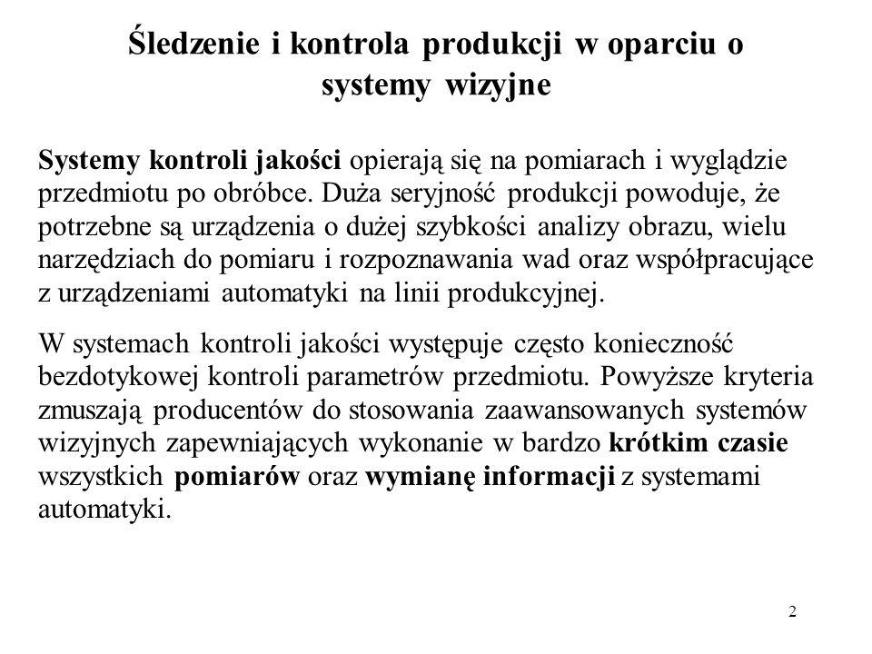 2 Śledzenie i kontrola produkcji w oparciu o systemy wizyjne Systemy kontroli jakości opierają się na pomiarach i wyglądzie przedmiotu po obróbce. Duż
