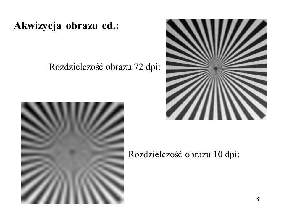 9 Akwizycja obrazu cd.: Rozdzielczość obrazu 72 dpi: Rozdzielczość obrazu 10 dpi: