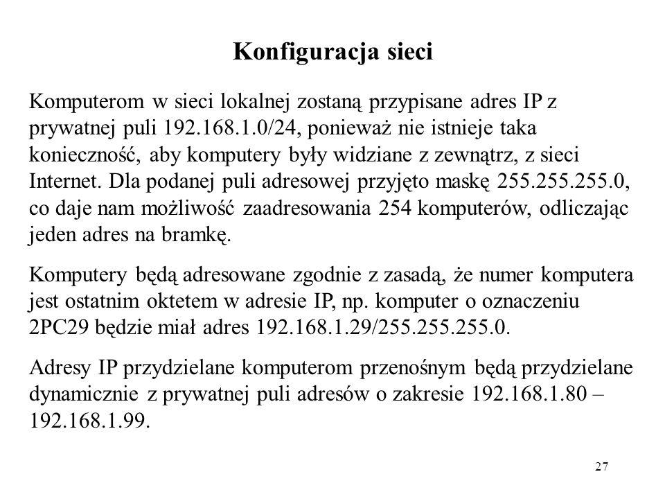 27 Konfiguracja sieci Komputerom w sieci lokalnej zostaną przypisane adres IP z prywatnej puli 192.168.1.0/24, ponieważ nie istnieje taka konieczność,