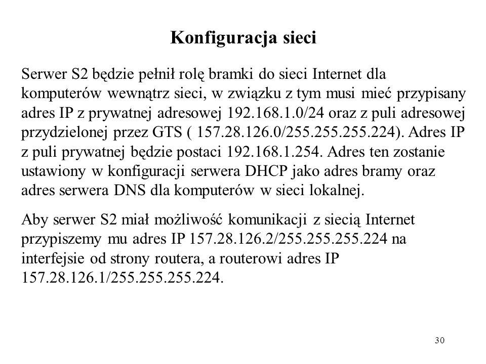 30 Konfiguracja sieci Serwer S2 będzie pełnił rolę bramki do sieci Internet dla komputerów wewnątrz sieci, w związku z tym musi mieć przypisany adres