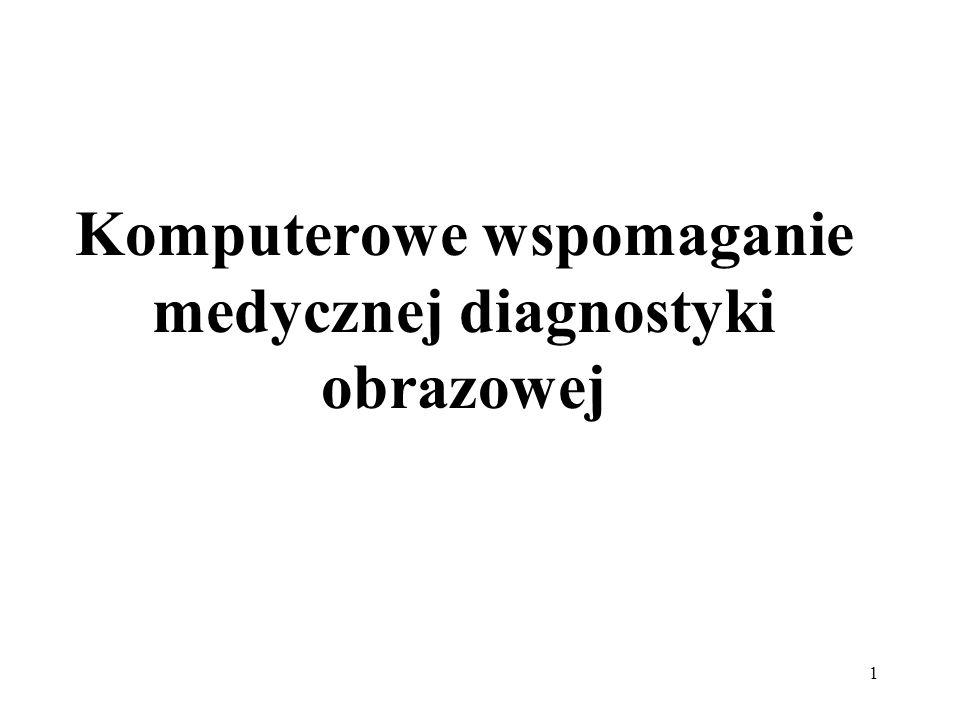 1 Komputerowe wspomaganie medycznej diagnostyki obrazowej