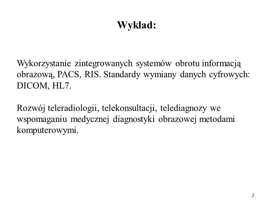 3 Wykorzystanie zintegrowanych systemów obrotu informacją obrazową, PACS, RIS. Standardy wymiany danych cyfrowych: DICOM, HL7. Rozwój teleradiologii,