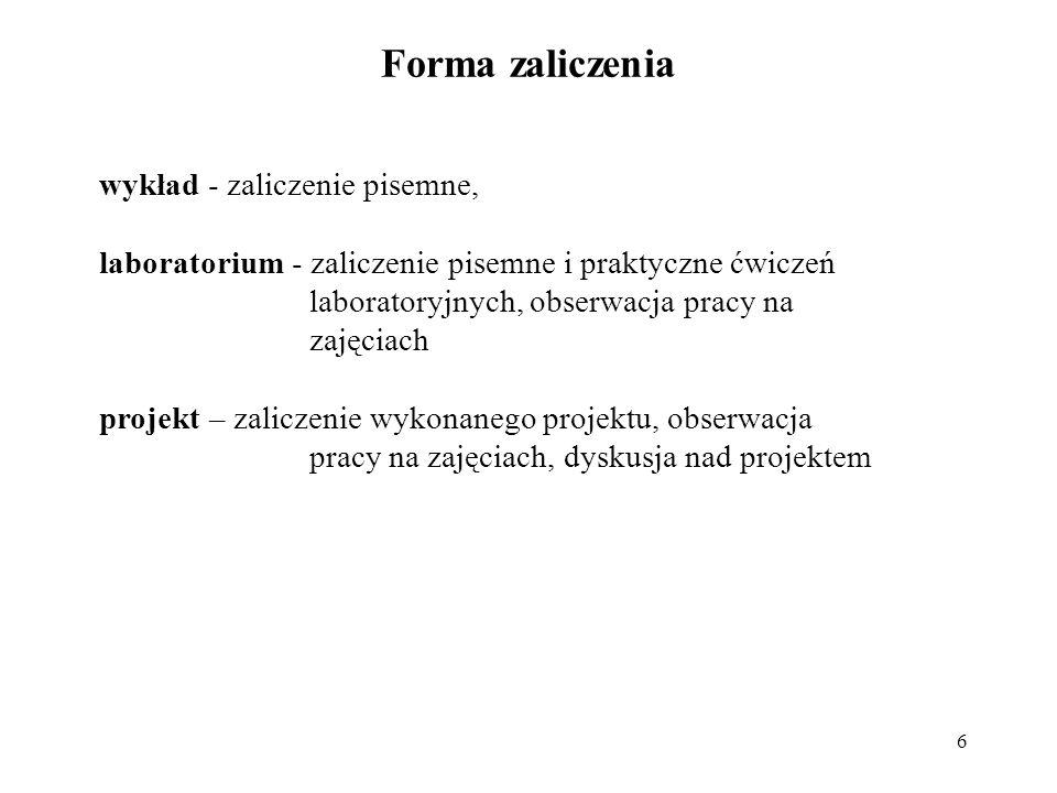 6 Forma zaliczenia wykład - zaliczenie pisemne, laboratorium - zaliczenie pisemne i praktyczne ćwiczeń laboratoryjnych, obserwacja pracy na zajęciach
