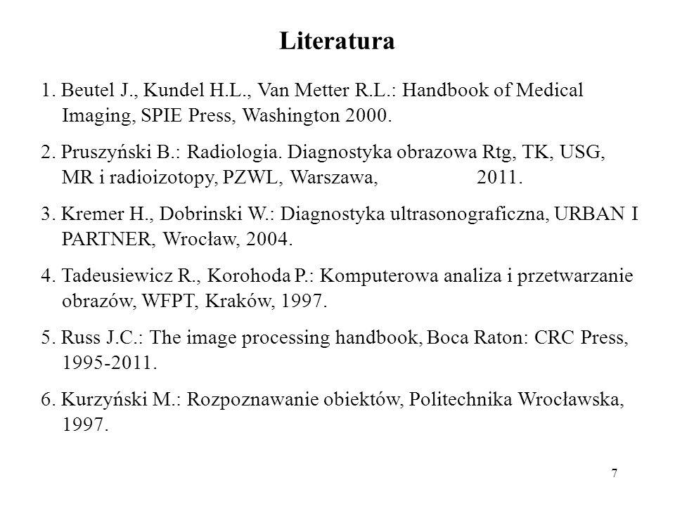 7 Literatura 1. Beutel J., Kundel H.L., Van Metter R.L.: Handbook of Medical Imaging, SPIE Press, Washington 2000. 2. Pruszyński B.: Radiologia. Diagn