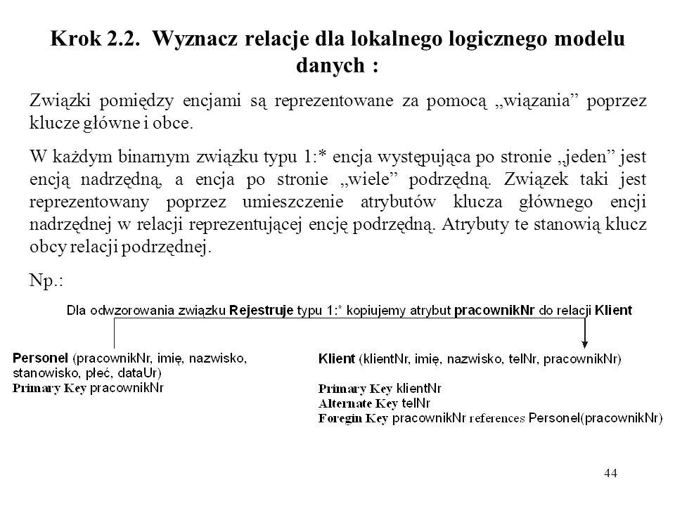 44 Krok 2.2. Wyznacz relacje dla lokalnego logicznego modelu danych : Związki pomiędzy encjami są reprezentowane za pomocą wiązania poprzez klucze głó