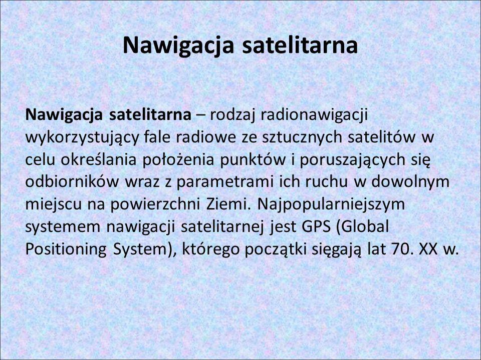 Zastosowanie nawigacji satelitarnej Ratownictwie - nadajniki określające pozycję, pozwalają na szybką lokalizację zaginionych pojazdów, samolotów, statków oraz osób; Transporcie zarówno morskim, drogowym, lotniczym jak i kolejowym.