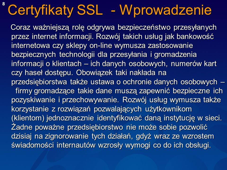 8 Certyfikaty SSL - Wprowadzenie Coraz ważniejszą rolę odgrywa bezpieczeństwo przesyłanych przez internet informacji. Rozwój takich usług jak bankowoś