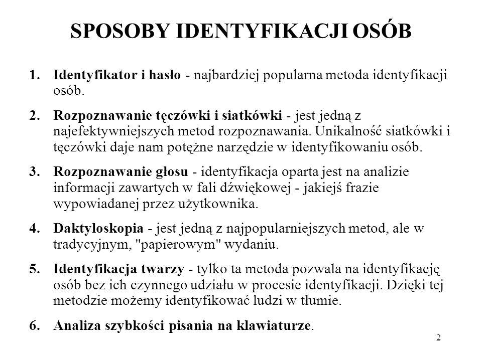 2 SPOSOBY IDENTYFIKACJI OSÓB 1.Identyfikator i hasło - najbardziej popularna metoda identyfikacji osób. 2.Rozpoznawanie tęczówki i siatkówki - jest je