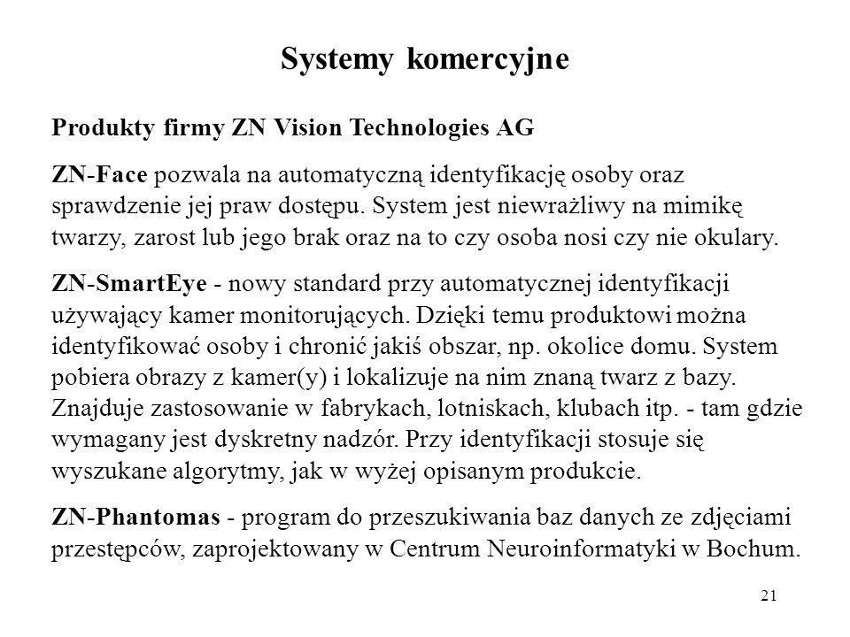 21 Systemy komercyjne Produkty firmy ZN Vision Technologies AG ZN-Face pozwala na automatyczną identyfikację osoby oraz sprawdzenie jej praw dostępu.