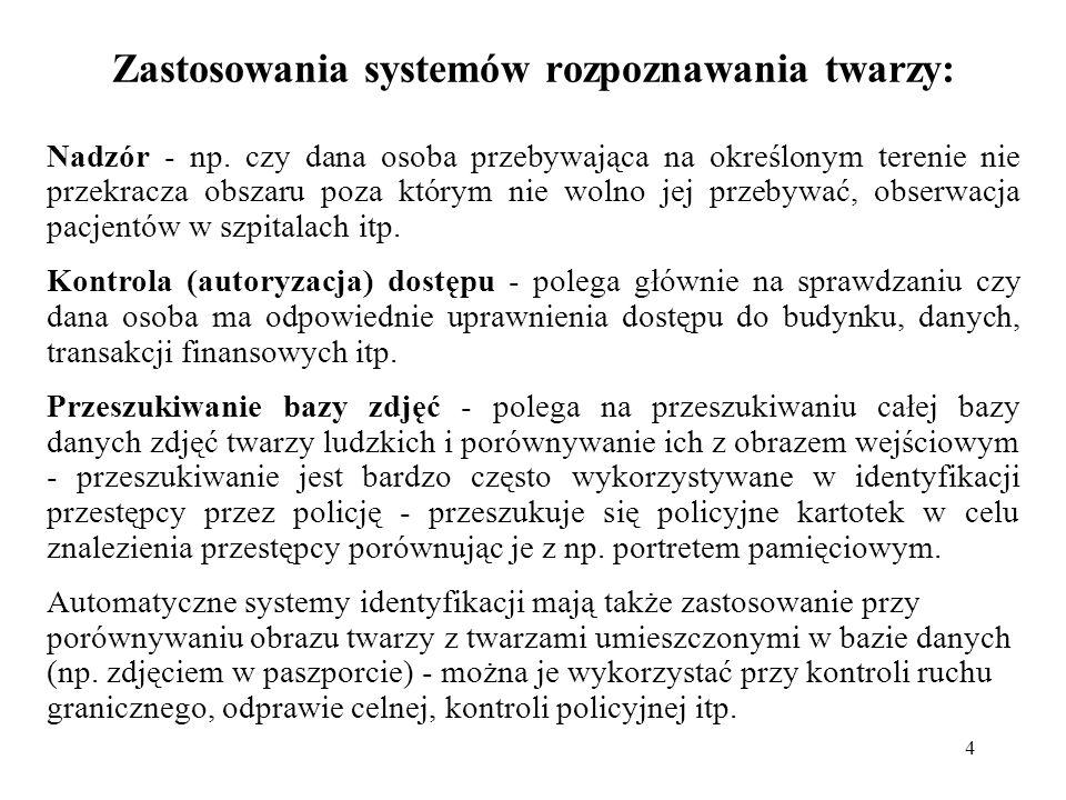 4 Zastosowania systemów rozpoznawania twarzy: Nadzór - np. czy dana osoba przebywająca na określonym terenie nie przekracza obszaru poza którym nie wo