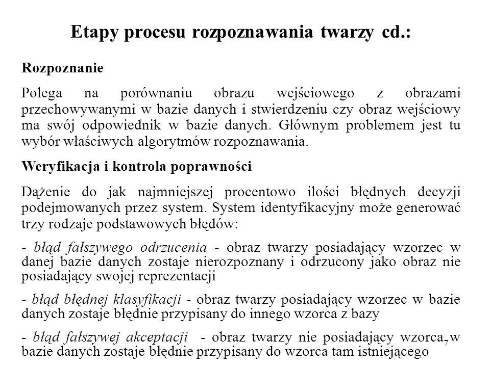 7 Etapy procesu rozpoznawania twarzy cd.: Rozpoznanie Polega na porównaniu obrazu wejściowego z obrazami przechowywanymi w bazie danych i stwierdzeniu