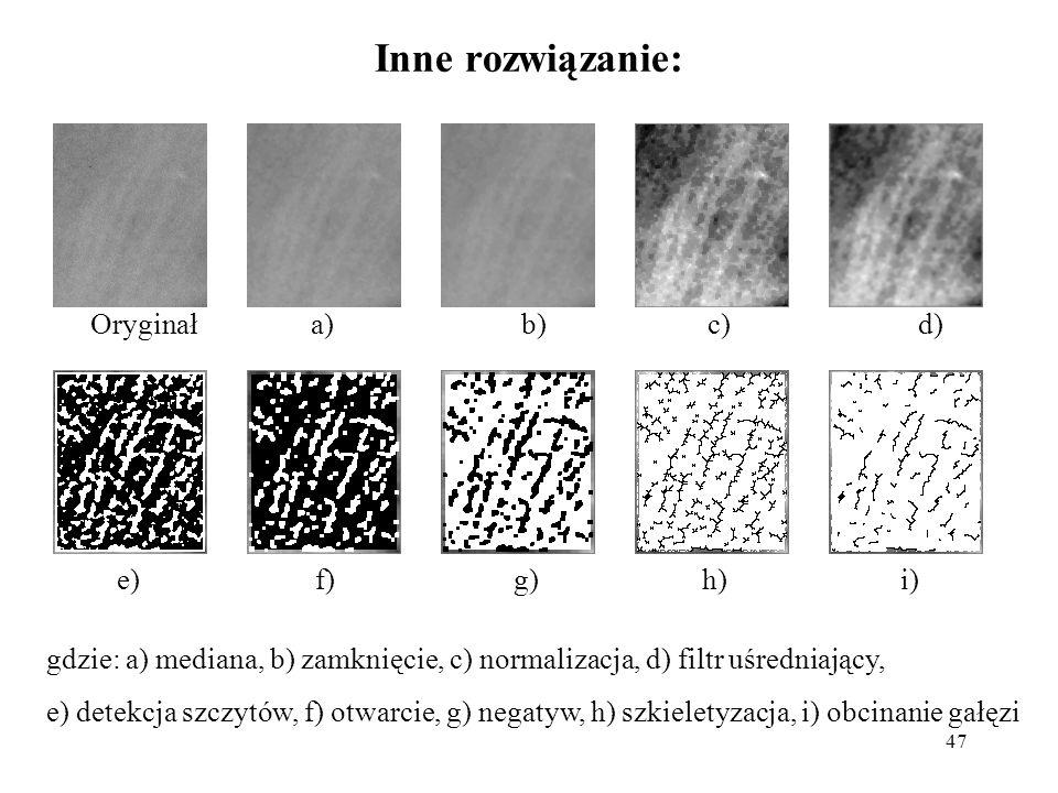 47 Inne rozwiązanie: Oryginała)b)c)d) e)f)g)h)i) gdzie: a) mediana, b) zamknięcie, c) normalizacja, d) filtr uśredniający, e) detekcja szczytów, f) otwarcie, g) negatyw, h) szkieletyzacja, i) obcinanie gałęzi