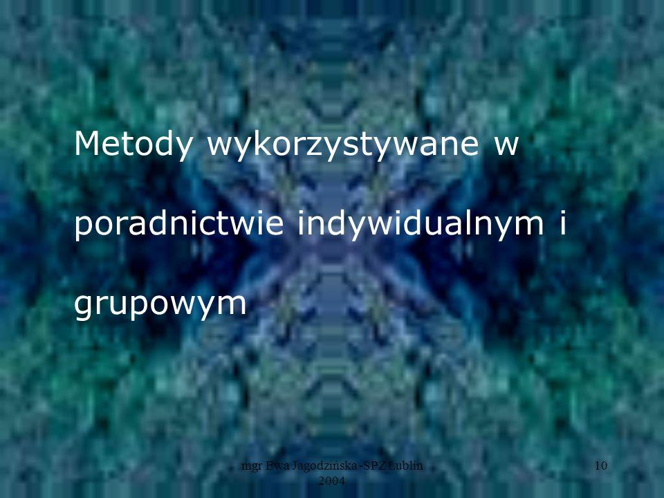 mgr Ewa Jagodzińska -SPZ Lublin 2004 10 Metody wykorzystywane w poradnictwie indywidualnym i grupowym