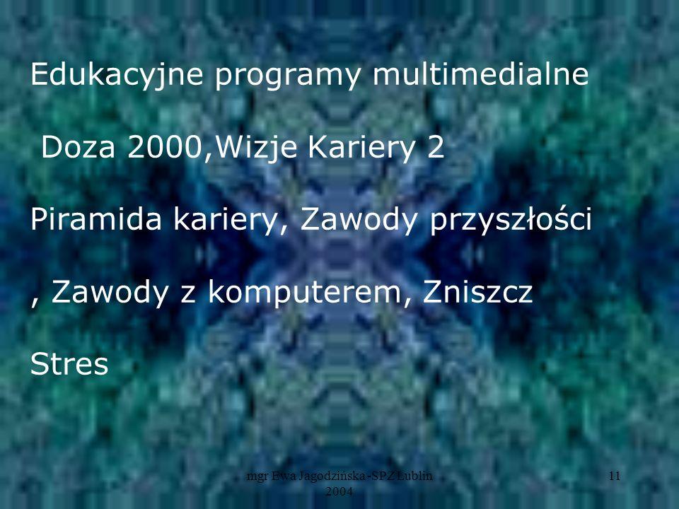 mgr Ewa Jagodzińska -SPZ Lublin 2004 11 Edukacyjne programy multimedialne Doza 2000,Wizje Kariery 2 Piramida kariery, Zawody przyszłości, Zawody z kom